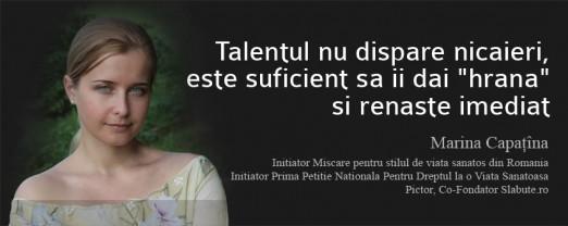 marina capatina talentul f 522x208 Talentul nu dispare nicaieri, este suficient sa ii dai hrana si renaste imediat
